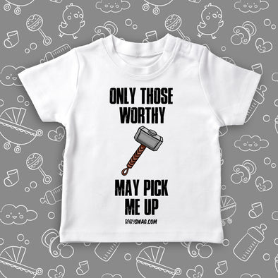 "Cool toddler shirt with saying ""Only Those Worthy May Pick Me Up"" in white."