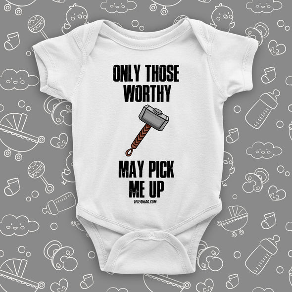 The ''Only Those Worthy May Pick Me Up'' hilarious baby onesies in white.