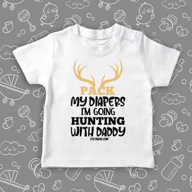 Pack My Diapers I'm Going Hunting With Daddy (T)