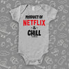 Grey ''Product Of Netflix & Chill'' funny baby onesie.