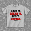 "Toddler shirt with saying ""race It. Break It. Fix It. Repeat."" in grey."