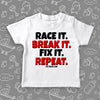"Toddler shirt with saying ""race It. Break It. Fix It. Repeat."" in white."