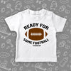 "The ""Ready For Some Football"" toddler boy graphic tee in white"