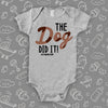 The ''The Dog Did It!'' hilarious baby onesies in grey.