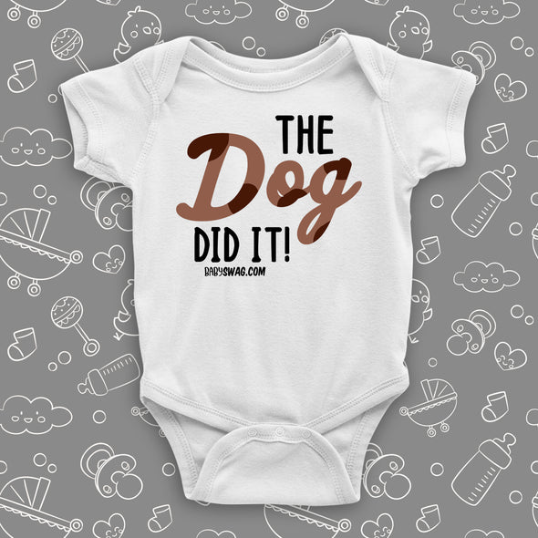 The ''The Dog Did It!'' hilarious baby onesies in white.