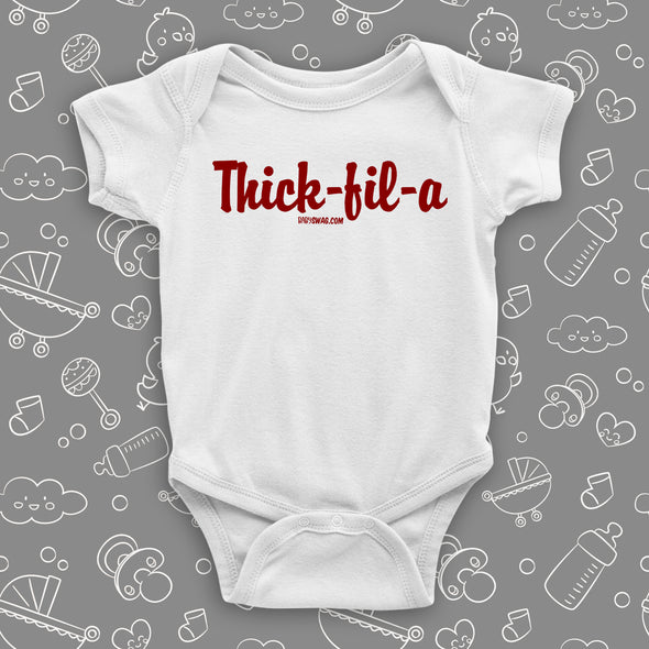 The 'Thick-fil-a'' funny baby onesies in white.