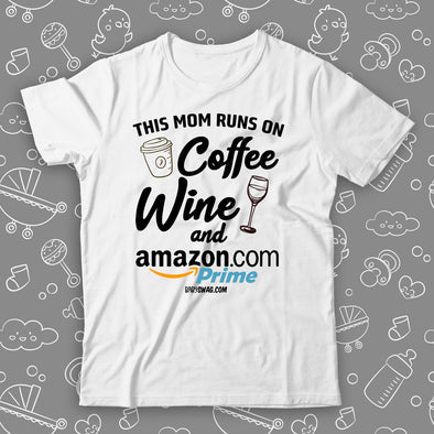 This Mom Runs On Coffee And Wine And Amazon Prime