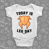 "Hilarious baby onesies with saying ""Today Is Leg Day"" and an image of roasted turkey in white."