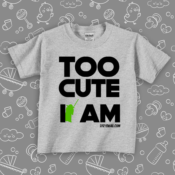 "Cute toddler shirts with saying ""Too Cute I Am"" in grey."