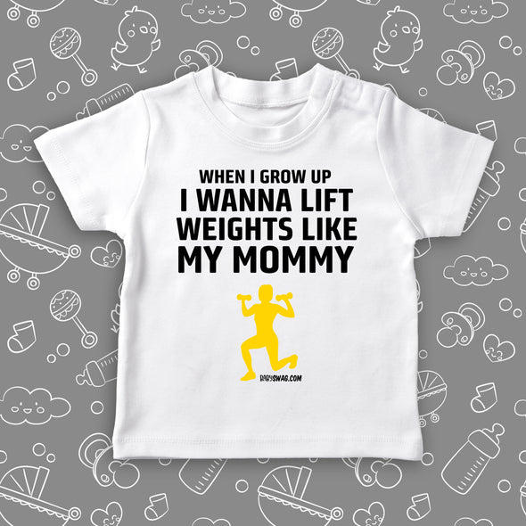 When I Grow Up I Wanna Lift Weights Like My Mommy (T)