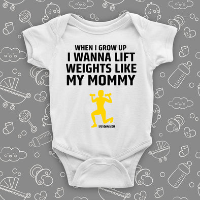The ''When I Grow Up I Wanna Lift Weights Like My Mommy'' cool baby onesie in white