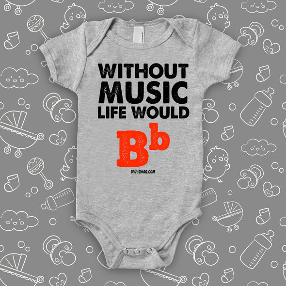 "Cute baby onesies with saying ""Without Music, Life Would Be Flat"" in grey."
