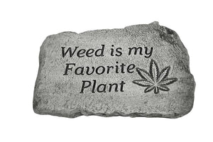 "Weed is my favorite...10"" Garden Stone"