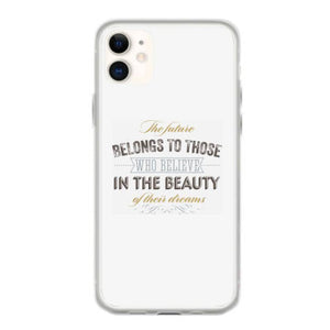the future belongs to those who believe in the beauty of their dreams coque iphone 11