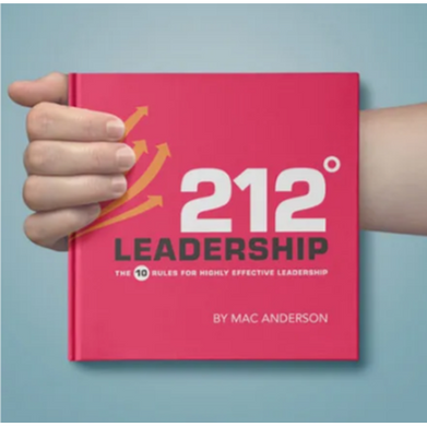 212° Leadership - The 10 Rules for Highly Effective Leadership