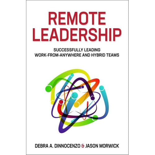 Remote Leadership: Successfully Leading Work-From-Anywhere and Hybrid Teams