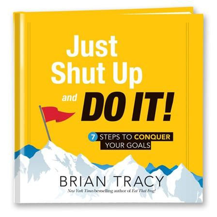 Just Shut Up and Do It!
