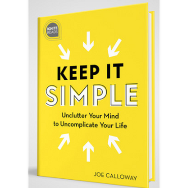 Keep It Simple-Unclutter Your Mind to Uncomplicate Your Life