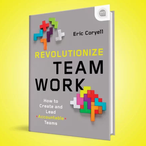 Revolutionize Teamwork- How to Create and Lead Accountable Teams