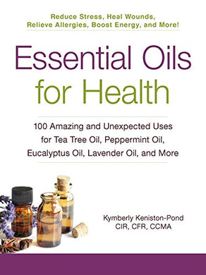 Essential Oils for Health: 100 Amazing Oil Uses