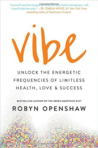 Vibe: Unlock the Energetic Frequencies of Limitless Health, Love & Success
