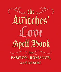 The Witches' Love Spell Book: For Passion, Romance, and Desire (Miniature Editions)