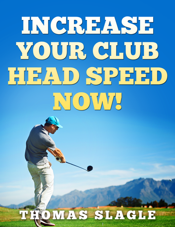 Increase Your Club Head Speed Now! - Digital eBook