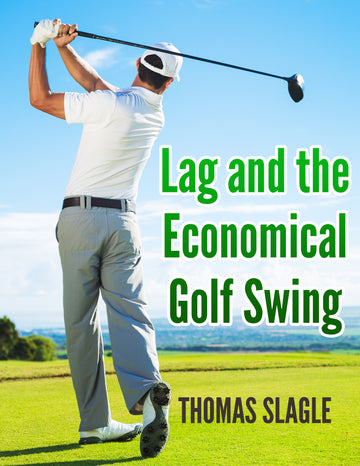 Lag and the Economical Golf Swing - Digital eBook