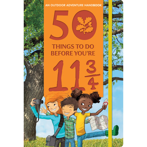 50 THINGS TO DO BEFORE YOU'RE 11 ¾: An Outdoor Adventure Handbook
