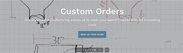 We Can Do Custom Orders... with Short Lead Times