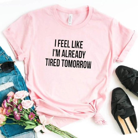 I Feel Like I'm Already Tired Tomorrow - Women's Tee - TRB