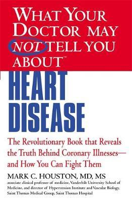 What Your Dr...Heart Disease : The Revolutionary Book