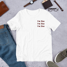 Load image into Gallery viewer, I'm Fine Embroidered Premium T-Shirt