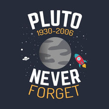 Load image into Gallery viewer, Never Forget Pluto