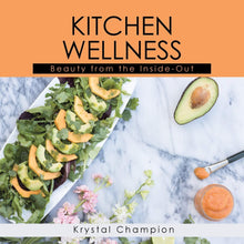 Load image into Gallery viewer, Kitchen Wellness: Beauty From The Inside-out | Krystal Champion