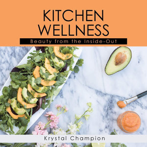 Kitchen Wellness: Beauty From The Inside-out | Krystal Champion
