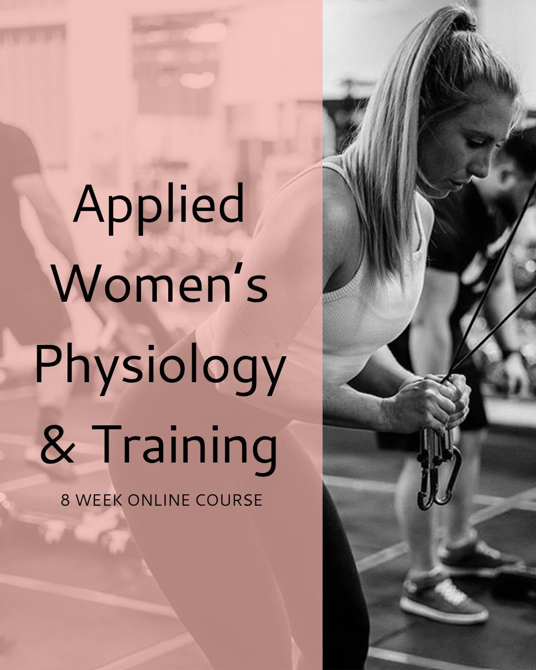 Applied Women's Physiology & Training 8 Week Online Course
