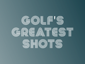 Golf's Greatest Shots