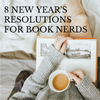 8 New Year's Resolutions for Book Nerds