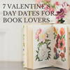 7 Valentine's Day Dates for Book Lovers