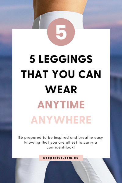 5 Leggings That You Can Wear Anytime Anywhere