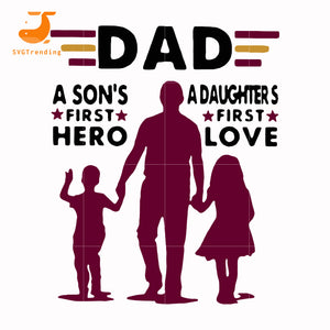 Dad a son's first here a daughter's first love svg, png, dxf, eps, digital file FTD144
