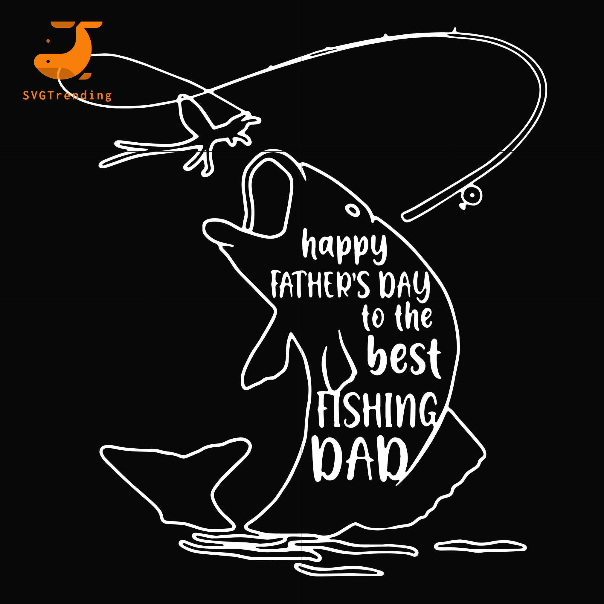 Download Happy Father S Day To The Best Fishing Ever Svg Png Dxf Eps Digital Svgtrending