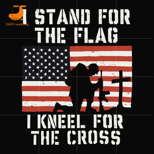 I stand for the flag i kneel for the cross svg, png, dxf, eps, digital file JULY0078
