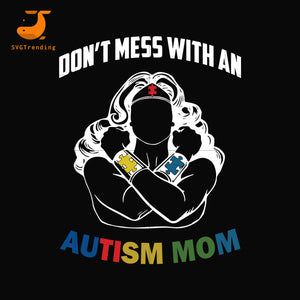 Dont mess with an autism mom svg, dxf, eps, png digital file