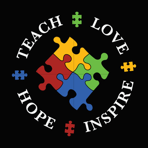 Teach love hope inspire svg, autism svg, autism awareness svg, dxf, eps, png digital file