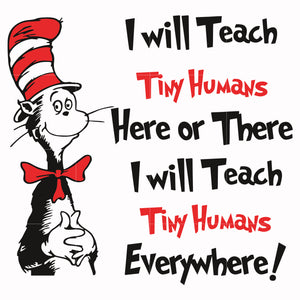I will teach tiny humans here or there, thing one thing two, dr seuss svg, dr seuss quotes, digital file