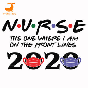 Nurse the one where i am on the front lines 2020 svg, dxf, eps, png digital file