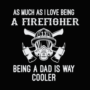 As much as i love being a firefighter being a dad is way cooler svg ,dxf,eps,png digital file