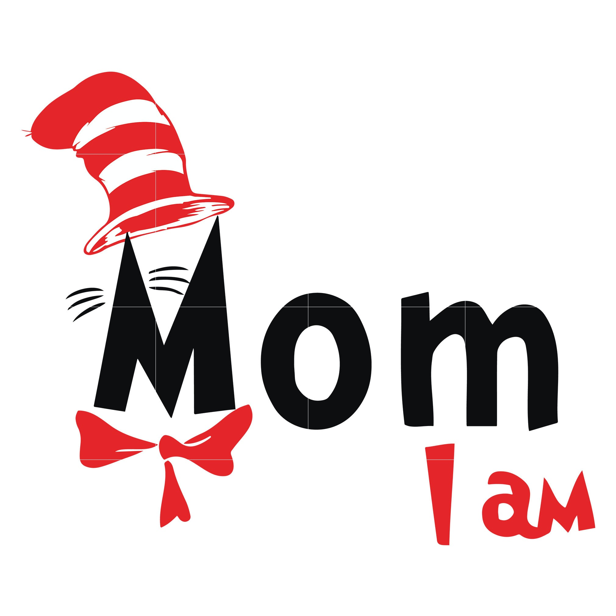 Mom i am, the cat in the hat, dr seuss svg, dr seuss quotes, digital file